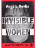 Invisible Women: What's Wrong with Women's Prisons - Devlin, Angela