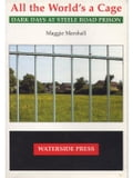All the World's a Cage: Dark Days at Steele Road Prison - Marshall, Maggie