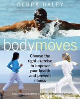 Body Moves: Choose the Right Exercise to Improve Your Health and Prevent Illness from Asthma and Arthritis to Diabetes and High Bl