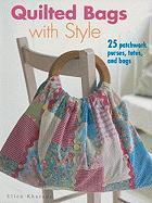 Quilted Bags with Style: 25 Patchwork Purses, Totes, and Bags