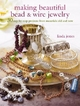 Making Beautiful Bead and Wire Jewelry - Linda Jones