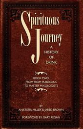 Spirituous Journey: A History of Drink, Book Two - Brown, Jared McDaniel / Miller, Anistatia Renard / Regan, Gary