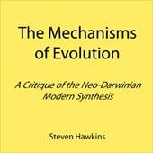 The Mechanisms of Evolution: A Critique of the Neo-Darwinian Modern Synthesis - Hawkins, Steven