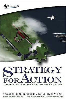 Strategy for Action: Using Force Wisely in the 21st Century