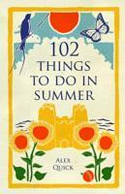 102 Things to Do in Summer - Alex Quick