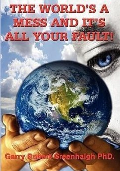The World's a Mess and It's All Your Fault - Greenhalgh, Dr Garry