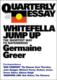 Quarterly Essay 11 Whitefella Jump Up: The Shortest Way to Nationhood Germaine Greer Author