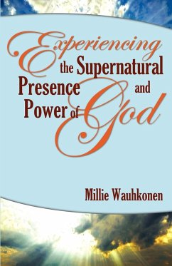 Experiencing the Supernatural Presence and Power of God - Wauhkonen, Millie