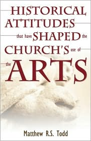 Historical Attitudes That Have Shaped the Church's Use of the Arts