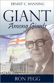 Giant Among Giants: Ernest C. Manning - Ron Pegg