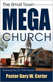 The Small Town Mega Church - Gary W. Carter