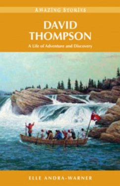 David Thompson: A Life of Adventure and Discovery - Andra-Warner, Elle