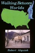Walking Between Worlds: A Novel of an American in Mexico