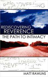 Rediscovering Revernce, the Path to Intimacy - Rawlins, Matt L.