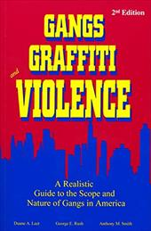 Gangs, Graffiti, and Violence: A Realistic Guide to the Scope and Nature of Gangs in America - Leet, Duane A. / Smith, Anthony M. / Rush, George E.