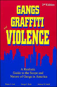 Gangs, Graffiti, and Violence: A Realistic Guide to the Scope and Nature of Gangs in America - Duane A. Leet
