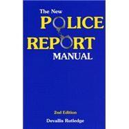 The New Police Report Manual - Rutledge, Devallis