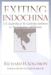 Exiting Indochina: U.S. Leadership of the Cambodia Settlement & Normalization with Vietnam - Solomon, Richard H. / Karnow, Stanley