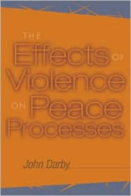 The Effects of Violence on Peace Processes - John Darby