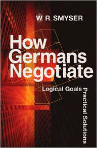 How Germans Negotiate: Logical Goals, Practical Solutions - W. R. Smyser
