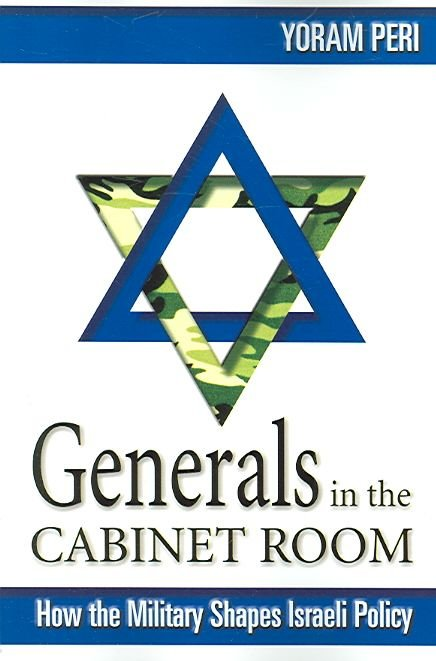 Generals in the Cabinet Room - Yoram Peri