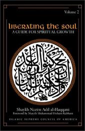 Liberating the Soul: A Guide for Spiritual Growth, Volume Two - Al-Haqqani, Shaykh Adil / Kabbani, Shaykh Hisham / Kabbani, Shaykh Muhammad Hisham