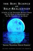 The Sufi Science of Self-Realization: A Guide to the Seventeen Ruinous Traits, the Ten Steps to Discipleship, and the Six Realities of the Heart