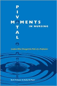 Pivotal Moments in Nursing, Volume I: Leaders Who Changed the Path of a Profession