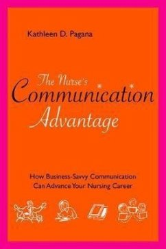 The Nurse's Communication Advantage: How Business Savvy Communication Can Advance Your Nursing Career - Pagana, Kathleen Deska