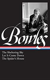 Paul Bowles: The Sheltering Sky/ Let It Come Down/ The Spider's House - Bowles, Paul
