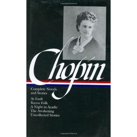 Kate Chopin : Complete Novels And Stories : At Fault Bayou Folk A Night In Acadie The Awakening Uncollected Stories Library Of America - Kate  Chopin