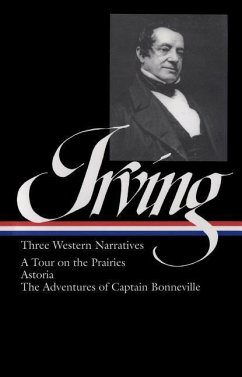 Washington Irving: Three Western Narratives: A Tour on the Prairies/Astoria/The Adventures of Captain Bonneville - Irving, Washington