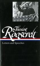 Letters and Speeches - Theodore Roosevelt (author), Louis Auchincloss (editor)