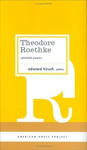 Theodore Roethke: Selected Poems: Selected Poems - Roethke, Theodore / Hirsch, Edward