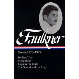 William Faulkner : Novels 1926-1929 : Soldiers' Pay Mosquitoes Flags In The Dust The Sound And The Fury Library Of America - William  Faul