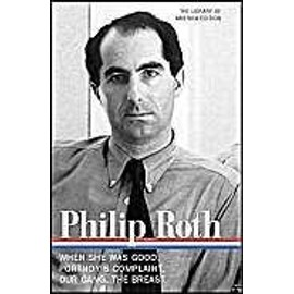 Philip Roth : Novels 1967-1972 : When She Was Good Portnoy'S Complaint Our Gang The Breast Library Of America - Philip  Roth