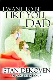 I Want To Be Like You Dad - Stan Dekoven