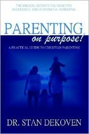 Parenting on Purpose - Stan Dekoven