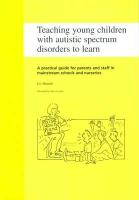 Teaching Young Children with Autistic Spectrum Disorders to Learn: A Practical Guide for Parents and Staff in General Education Classrooms and Prescho