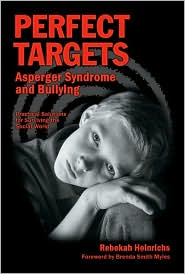 Perfect Targets: Asperger Syndrome and Bullying: Practical Solutions for Surviving the Social World - Rebekah Heinrichs, Foreword by Brenda Smith Myles