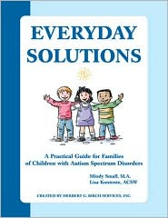 Everyday Solutions: A Practical Guide for Families of Children with Autism Spectrum Disorders - Mindy Small, Lisa Kontente