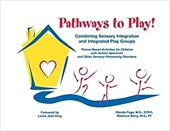 Pathways to Play!: Combining Sensory Integration and Integrated Play Groups: Theme-Based Activities for Children with Autism Spect - Fuge, Glenda / Berry, Rebecca / King, Lorna Jean