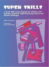 Super Skills: A Social Skills Group Program for Children with Asperger Syndrome, High-Functioning Autism and Related Challenges - Coucouvanis, Judith
