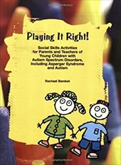 Playing It Right!: Social Skills Activites for Parents and Teachers of Young Children with Autism Spectrum Disorders, Including As - Bareket, Rachael