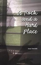 A Rock and a Hard Place - Sutcliffe, Anne