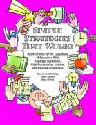 Simple Strategies That Work!: Helpful Hints for All Educators of Students with Asperger Syndrome, High-Functioning Autism, and Related Disabilities
