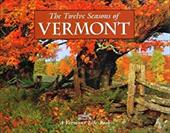 The Twelve Seasons of Vermont - Vermont, Life Magazine / Vermont Life Magazine