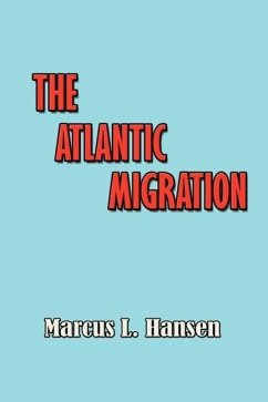The Atlantic Migration 1607-1860: A History of the Continuing Settlement of the United States - Hansen, Marcus Lee