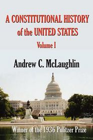 Constitutional History of the United States - Andrew Cunningham McLaughlin