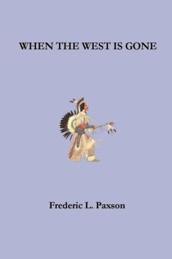 When the West is Gone - Paxson, Frederic L.